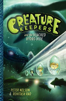 Creature Keepers and the Hijacked Hydro-Hide By Nelson, Peter/ Rao, Rohitash (ILT)