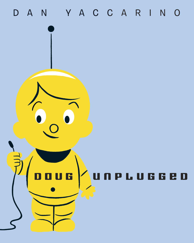 Doug Unplugged By Yaccarino, Dan